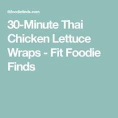 30-Minute Thai Chicken Lettuce Wraps - Fit Foodie Finds