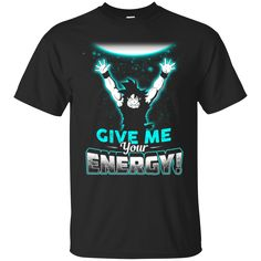 Goku T Shirt Give Me Your Energy ! T Shirt hoodie Sweatshirts