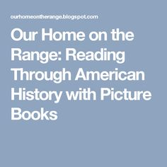 Our Home on the Range: Reading Through American History with Picture Books