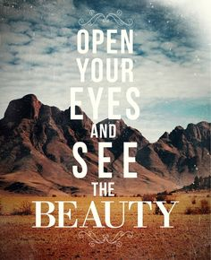 Open your eyes and see the beauty. #travel #quote