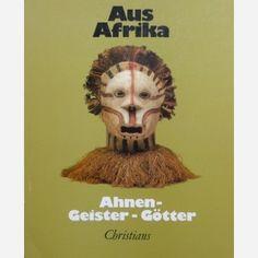 Aus Afrika : Ahnen - Geister - Götter