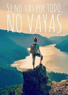 ¡Si no vas por todo, no vayas!