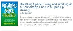 A brief description of Jeff Davidson's book, Breathing Space http://breathingspace.com/