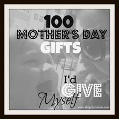 Gift ideas for Mother's Day.  Some of these I wish I could stil give my Mom.