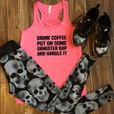 Drink Coffee Put On Some Gangster Rap & Handle It Shirt - Skull Leggings - Gym Outfit - Workout