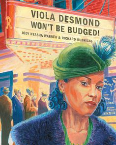 """Viola Desmond Won't Be Budged – written by Jody Nyasha Warner and illustrated by Richard Rudnicki.  """"On behalf of the Nova Scotia government, I sincerely apologize to Mrs. Viola Desmond's family and to all African Nova Scotians for the racial discrimination she was subjected to by the justice system . . . We recognize today that the act for which Viola Desmond was arrested, was an act of courage, not an offence."""" -- Darrell Dexter, Premier of Nova Scotia, April 15, 2010"""