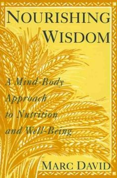 Nourishing Wisdom: A Mind/Body Approach to Nutrition and Well-Being