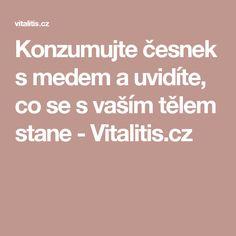 Konzumujte česnek s medem a uvidíte, co se s vaším tělem stane - Vitalitis.cz