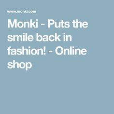 Monki - Puts the smile back in fashion! - Online shop