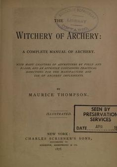The witchery of archery : a complete manual of archery by Thompson, Maurice, 1844-1901 Published 1878 Topics Archery SHOW MORE 26 Publisher New York : Scribner Pages 286 Possible copyright status NOT_IN_COPYRIGHT Language English
