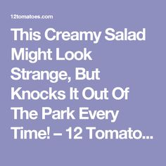 This Creamy Salad Might Look Strange, But Knocks It Out Of The Park Every Time! – 12 Tomatoes