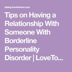 Tips on Having a Relationship With Someone With Borderline Personality Disorder | LoveToKnow
