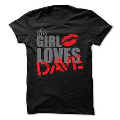 This Girl Loves Dave T-Shirts, Hoodies. BUY IT NOW ==► https://www.sunfrog.com/Names/This-Girl-Loves-Dave-T-Shirt.html?id=41382