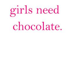 Yes to chocolate. Some days, weeks, and months...it is a requirement. :)