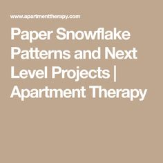Paper Snowflake Patterns and Next Level Projects | Apartment Therapy