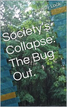 Societys Collapse The Bug Out Book 1 Societys Collapse, by Jeremy Lock ($3.99)