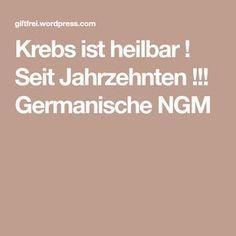 Krebs ist heilbar ! Seit Jahrzehnten !!! Germanische NGM