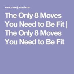 The Only 8 Moves You Need to Be Fit   The Only 8 Moves You Need to Be Fit