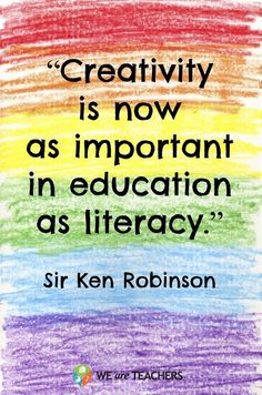 """Motivation: Cool Words from John Lennon, Babe Ruth, and Other Interesting Folk """"Creativity is now as important in education as literacy.""""--Sir Ken Robinson""""Creativity is now as important in education as literacy. We Are Teachers, Education Quotes For Teachers, Quotes For Students, Quotes For Kids, Art Education, Quotations About Education, Importance Of Education Quotes, Importance Of Creativity, Education Reform"""