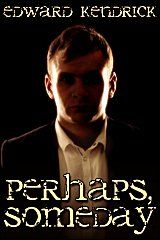 Perhaps, Someday by Edward Kendrick - JMS Books (a queer small press)