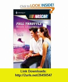 Full Throttle (Harlequin NASCAR) (9780373217731) Wendy Etherington , ISBN-10: 0373217730  , ISBN-13: 978-0373217731 ,  , tutorials , pdf , ebook , torrent , downloads , rapidshare , filesonic , hotfile , megaupload , fileserve