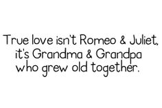 I want to grow old with you....but need you to wear out the youthful side first...;)