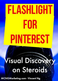 Flashlight for Pinterest. This tool is visual search and discovery on steroids. Find out what the pros and cons are of using it for your business. Article by Vincent Ng of MCNGMarketing.com
