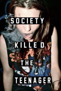 society killed the teenager | Tumblr #smoking #cigarette #society #teenager #teen #spirit