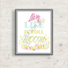 Live Life in Full Bloom Flowers Graphic Decor Picture, Modern Art Print, Affordable Decorating,  Home Decor, Office Decor,  Bedroom Decor