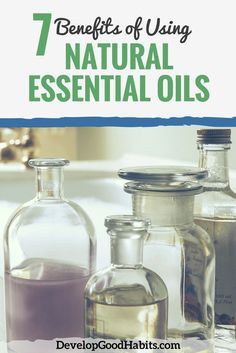 7 Benefits of Using Natural Essential Oils - What essential oils do and how they can benefit you.