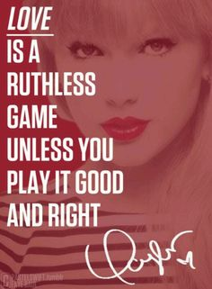 LOVE IS A RUTHLESS GAME UNLESS YOU PLAY IT GOOD AND RIGHT !! #treacherous #RED #TaylorSwift