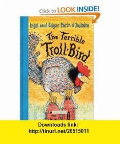 The Terrible Troll-Bird (9781590172520) Ingri dAulaire, Edgar dAulaire , ISBN-10: 1590172523  , ISBN-13: 978-1590172520 ,  , tutorials , pdf , ebook , torrent , downloads , rapidshare , filesonic , hotfile , megaupload , fileserve
