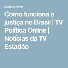 Como funciona a justiça no Brasil | TV Política Online | Notícias da TV Estadão