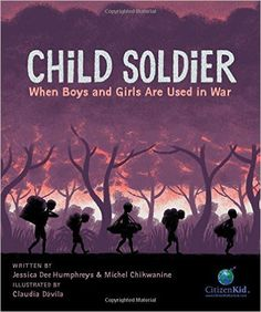 Child Soldier: When Boys and Girls Are Used in War, by Jessica Dee Humphreys and Michel Chikwanine, illustrated by Claudia Dávila