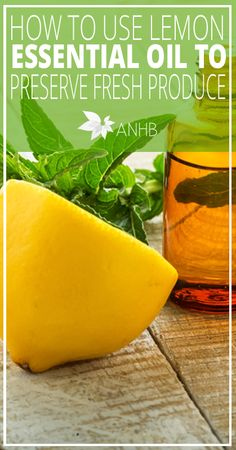 How to Use Lemon Essential Oil to Preserve Fresh Produce - All Natural Home and Beauty