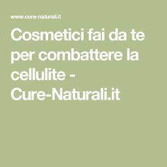 Cosmetici fai da te per combattere la cellulite - Cure-Naturali.it
