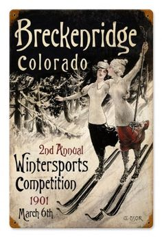 Vintage sign for the 1901 Annual Winterspots Competition in Breckenridge, Colorado featured lovely ladies schussing the snowy slopes surrounding the historic mining town. March is the snowiest month in Colorado, and spring skiing in the Rockies is epic. Breckenridge Colorado, Vintage Winter, Look Vintage, Vintage Ski Posters, French Posters, Vintage Metal Signs, Antique Signs, Snow Skiing, Retro