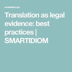 Translation as legal evidence: best practices   SMARTIDIOM