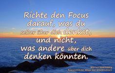 Richte den Focus darauf, was du selber über dich denkst, und nicht, was andere über dich denken könnten. - BewusstSEINs Wege der Glücklichkeit, Marion Dammberg, BewusstSEINs Life Coach