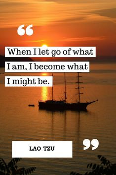 Let go of what you are, to become what you might be