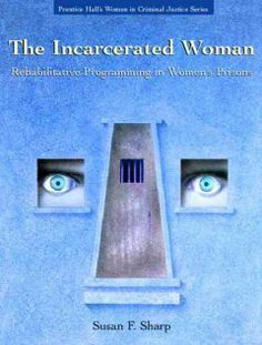 The incarcerated woman : rehabilitative programming in women's prisons / Susan F. Sharp, editor.