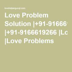 Love Problem Solution |+91-9166619266 |Love Problems