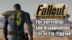 Fallout: The Uneventful and Disappointing Life of Yig-Yiggson Fallout, Life