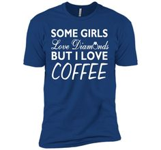 Some Girls Love Diamonds But I Love Coffee Funny T-shirt T-Shirt