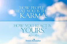 How people treat you is their karma; how you react is yours. ~Wayne Dyer  #spiritual #karma #reaction #communication #empowerment  @Simple Reminders