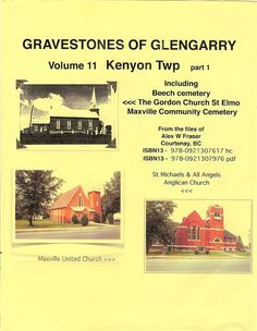 Gravestones of Glengarry Vol 11, 2014, Kenyon Township Part 1 Maxville - St Elmo cerlox comb bound 8.5 X 11, soft cover by Alex W. Fraser, ISBN 9780921307617 hc  ISBN 978-092130797 pdf 729 gravestones plus an additional 893 name entries for the Clark Barrett work of ca 1980 with a total of 3,306 entries in the combined Name index. 312 pages total  more info http://glengarrycounty.com/gofg.html Cost $57.00 hard copy mailed