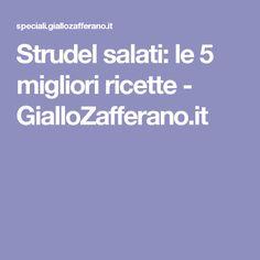 Strudel salati: le 5 migliori ricette - GialloZafferano.it