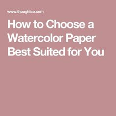 How to Choose a Watercolor Paper Best Suited for You
