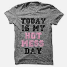 Today Is my hot mess day in Gray Women T-shirt Size S M L XL XXL. on Etsy, $24.95