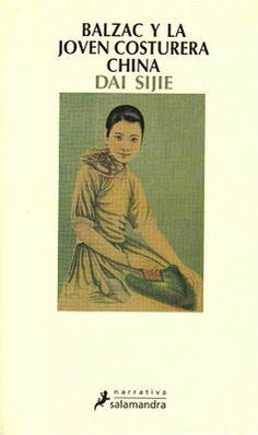 Balzac y la costurera china. Dai Sijie. Salamandra, 2001 (marzo 2001)  Novela que nos acerca a otra visión de la revolución cultural, la reeducación y las dictaduras. Vuelve a surgir la importancia de los libros, aquellos prohibidos, que son los que más se buscan.